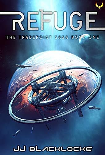 Refuge: An Intergalactic Space Opera Series (Tradepoint Saga Book 1)
