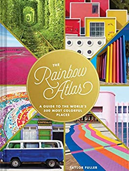 The Rainbow Atlas  A Guide to the World's 500 Most Colorful Places  Travel Photography Ideas and Inspiration Bucket List Adventure Book