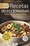 72 RECETAS SELECCIONADAS - CEREALES & LEGUMBRES: Ideales para incluir en tu menú diario (Colección Cocina Fácil & Práctica nº 69)