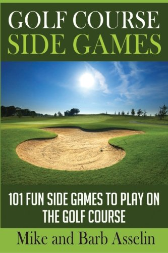 Golf Course Side Games: 101 Fun Side Games to Play on the Golf Course