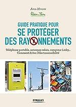 Guide pratique pour se protéger des rayonnements - Téléphone portable, antennes-relais, compteur Linky... Comment éviter l'électrosensibilité de Robin des Toits