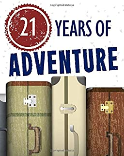 21 Years of Adventure: 21st Birthday Travel Itinerary Planner - Journal & Organizer - Log Book - To Write In with Prompts
