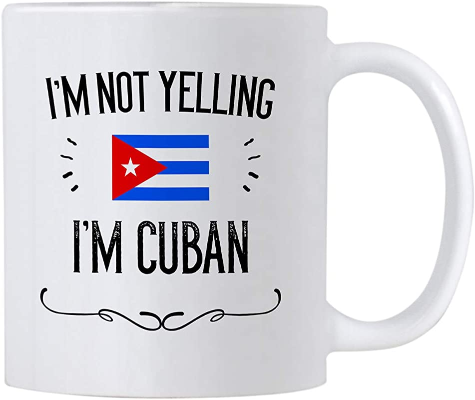 Funny Cuba Gifts Souvenir I M Not Yelling I M Cuban 11 Oz Ceramic Coffee Mug Cup Gift Idea For Men And Women Featuring The Cuban Flag