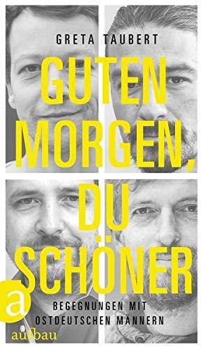 Guten Morgen, du Schöner: Begegnungen mit ostdeutschen Männern