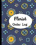 Florist Order Log: Order Tracker For Flower Businesses And Professionals