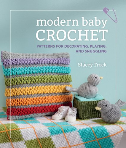 Modern Baby Crochet: Patterns for Decorating, Playing, and Snuggling (English Edition)