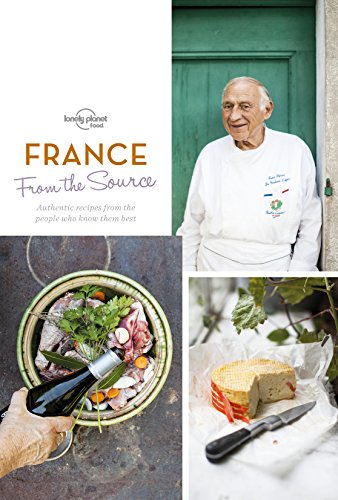 From the Source - France: Authentic Recipes From the People That Know Them the Best (Lonely Planet)