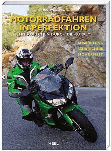 """Motorradfahren in Perfektion: \""""Mit Köpfchen durch die Kurve\"""": \""""Mit Köpfchen durch die Kurve\"""" Ausrüstung. Fahrtechnik. Sicherheit"""