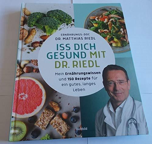 Iss Dich Gesund mit Dr. Riedl Mein Ernährungswissen und 150 Rezepte für ein gutes, langes Leben
