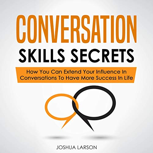 Conversation Skills Secrets: How You Can Extend Your Influence in Conversations to Have More Success in Life cover art