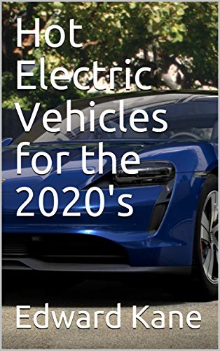Hot Electric Vehicles for the 2020's (English Edition)