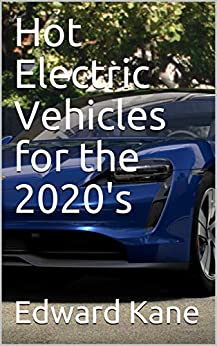 Hot Electric Vehicles for the 2020's by [Edward Kane, Maryanne Kane]