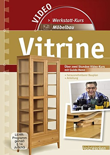 Möbelbau - Vitrine: Über zwei Stunden Video-Kurs mit Guido Henn + herausnehmbarer Bauplan + Anleitung