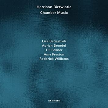 Harrison Birtwistle: Chamber Music