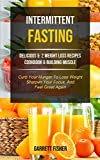 Intermittent Fasting: Delicious 5: 2 Weight Loss Recipes Cookbook & Building Muscle (Curb Your Hunger To Lose Weight, Sharpen Your Focus, And Feel Great Again) (1) (Tips and Tricks for Fasting)