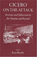 Cicero on the Attack: Invective and Subversion in the Orations and Beyond by Unknown(2007-12-30)