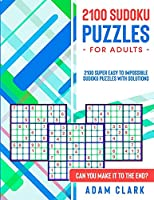 2100 Sudoku Puzzles for Adults: 2100 Super Easy to Impossible Sudoku Puzzles with Solutions. Can You Make It to The End?
