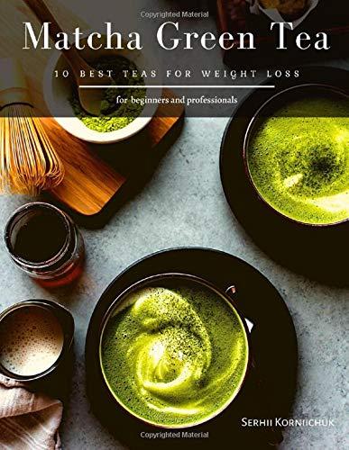 Matcha Green Tea: 10 Best Teas for Weight Loss