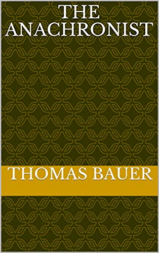 The Anachronist by [Thomas Bauer]
