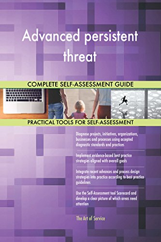 Advanced persistent threat All-Inclusive Self-Assessment - More than 650 Success Criteria, Instant Visual Insights, Comprehensive Spreadsheet Dashboard, Auto-Prioritized for Quick Results