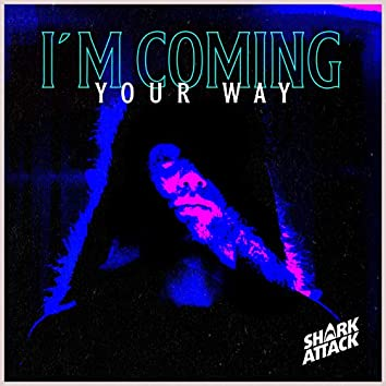 I´M Coming Your Way