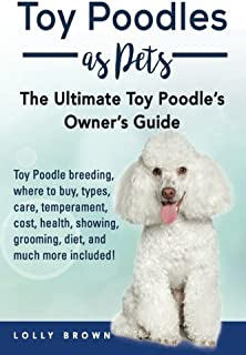 Toy Poodles as Pets: Toy Poodle breeding, buying, care, temperament, cost, health, showing, grooming, diet, and much more ...