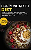 Hormone Reset Diet: 40+ Muffins, Pancakes and Cookie recipes designed for a healthy and balanced Hormone Reset diet