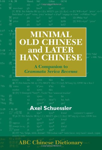 Minimal Old Chinese and Later Han Chinese: A Companion to Grammata Serica Recensa (ABC Chinese Dictionary)