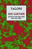 Der Gärtner: Gedichte von der Liebe und vom Leben - Rabindranath Tagore
