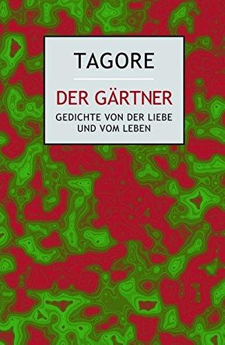Der Gärtner: Gedichte von der Liebe und vom Leben