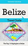 Belize Travel Guide: The Top 10 Highlights in Belize (Globetrotter Guide Books)