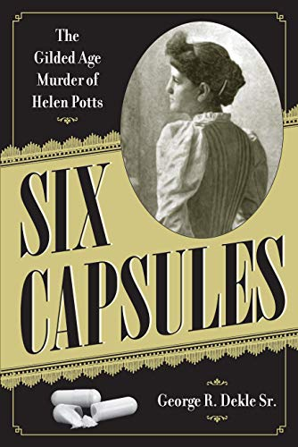 Six Capsules: The Gilded Age of Murder of Helen Potts