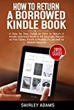 How to Return a Borrowed Kindle Book: A Step by Step Guide on How to Return a Kindle Unlimited Book in 60 Seconds: Return on Fire Tablet, Kindle E-Reader, ... 2019 Guide (How to Return Kindle Book)