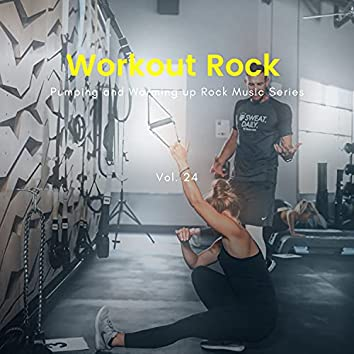 Workout Rock - Pumping And Warming Up Rock Music Series, Vol. 24