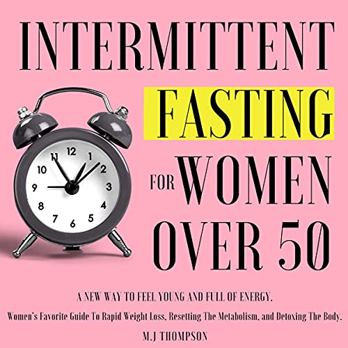 Download Intermittent Fasting for Women Over 50: Women's Favorite Guide to Rapid Weight Loss, Resetting the audio book
