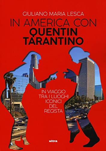 In America con Quentin Tarantino. In viaggio tra i luoghi iconici del regista