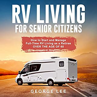 RV Living for Senior Citizens: How to Start and Manage Full Time RV Living as a Retiree Over the Age of 60 audiobook cover art