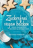 Zuckerfrei vegan backen Feine Plätzchen, Kuchen & Süssspeisen