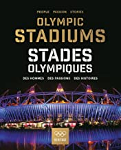 Olympic Stadiums/Stades Olympiques: People, Passion, Stories/Des Hommes, Des Passions, Des Histoires