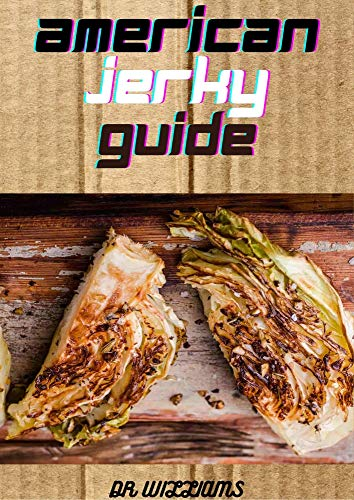 AMERICAN JERKY GUIDE: Affordable, Easy & Delicious Recipes for Dried Meat, Fish, Poultry, Venison, Game and More (English Edition)
