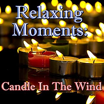 Relaxing Moments: Candle In The Wind