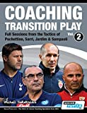 Coaching Transition Play Vol.2 - Full Sessions from the Tactics of Pochettino, Sarri, Jardim & Sampaoli - Michail Tsokaktsidis