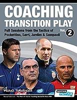 Coaching Transition Play Vol.2 - Full Sessions from the Tactics of Pochettino, Sarri, Jardim & Sampaoli