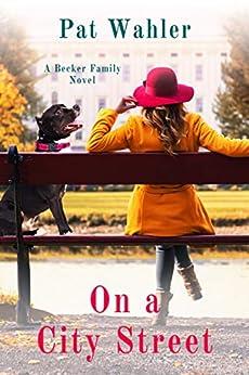 On a City Street (Becker Family Novel Book 1): A Becker Family Novel by [Pat Wahler]