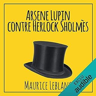 Arsène Lupin contre Herlock Sholmès                   De :                                                                                                                                 Maurice Leblanc                               Lu par :                                                                                                                                 Cyril Godefroy                      Durée : 7 h et 4 min     5 notations     Global 3,6