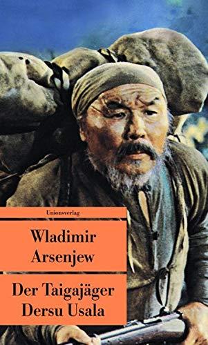 Der Taigajäger Dersu Usala: Erzählung. Mit zahlreichen Fotografien (Unionsverlag Taschenbücher)