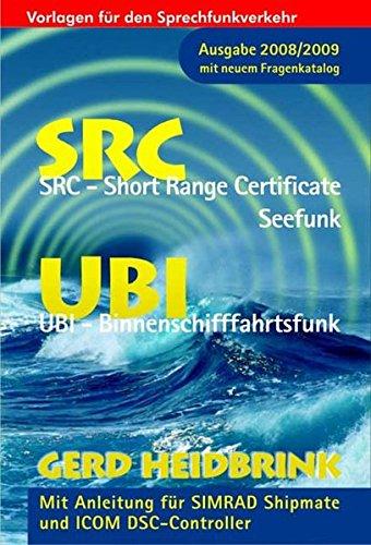 SRC und UBI 2008/2009 - Die UKW Betriebszeugnisse - SRC - Short Range Certificate-Seefunk, UBI - Binnenschifffahrtsfunk. Mit Anleitung für SIMRAD Shipmate und ICOM DSC-Controller