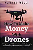 How To Make Money With Drones: Making Money With Drones, UAV, Aerial Photography