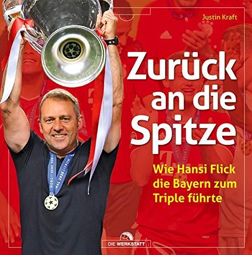 Zurück an die Spitze: Wie Hansi Flick die Bayern zum Triple führte