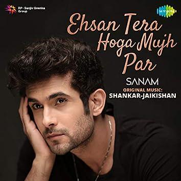 Ehsan Tera Hoga Mujh Par - Single